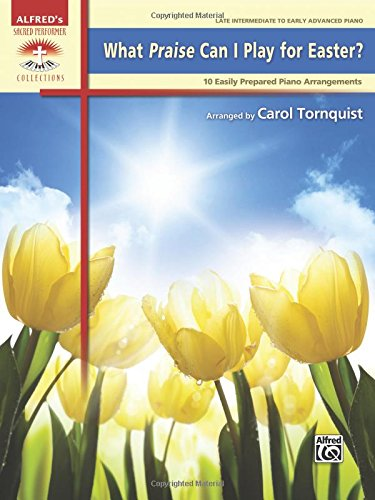 What Praise Can I Play for Easter?: 10 Easily Prepared Piano Arrangements (Alfred