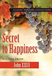 Secret to Happiness: Wisdom from John XXIII (Classic Wisdom Collection)