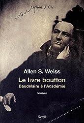 Le Livre bouffon. Baudelaire à l'Académie