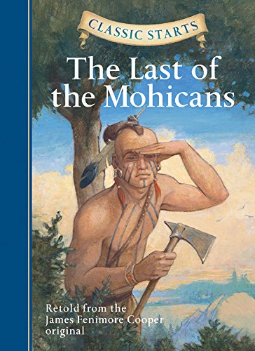 Classic Starts (TM): The Last of the Mohicans: Retold from the James Fenimore Cooper Original