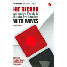 Hit Record: An Inside Track to Music Production with Waves [With 5 DVDs]
