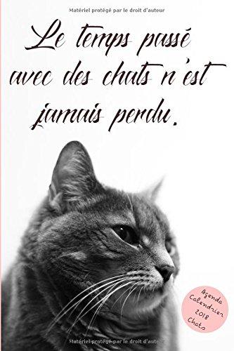 Agenda Calendrier 2018 Chats: Le temps pass avec des chats n'est jamais perdu.