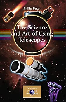 The Science and Art of Using Telescopes (The Patrick Moore Practical Astronomy Series) by [Pugh, Philip]