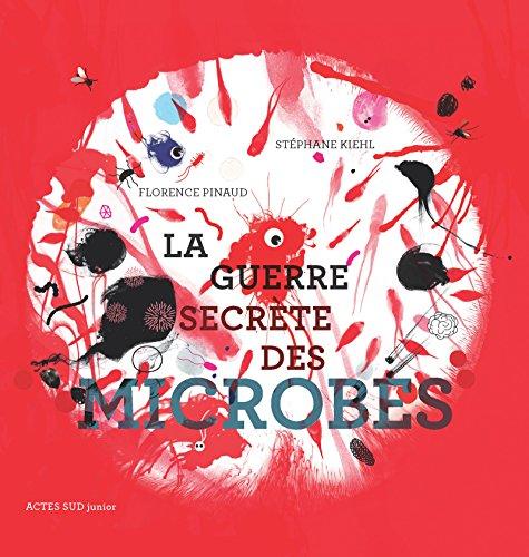 La guerre secrète des microbes (ACTES SUD JUNIO) par Florence Pinaud