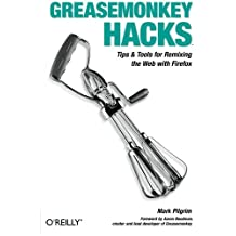 Greasemonkey Hacks: Tips & Tools for Remixing the Web with Firefox