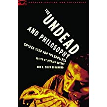 The Undead and Philosophy: Chicken Soup for the Soulless (Popular Culture & Philosophy)