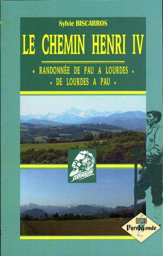 Le Chemin Henri IV (Randonnées de Pau à Lourdes, de Lourdes à Pau) par Sylvie Biscarros