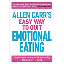 Allen Carr's Easy Way to Quit Emotional Eating: Set yourself free from binge-eating and comfort-eating (Allen Carr's Easyway Book 91) (English Edition)