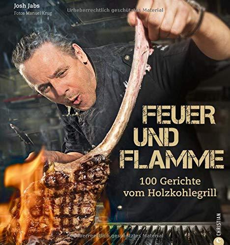 Feuer und Flamme! Grill-Buch: Die besten Rezepte aus dem Goldhorn-Beefclub. Die neue Art zu Grillen. Edle Fleisch- und Fischqualitäten, auf Holzkohle zubereitet. (Feuer Offenen Kochen)