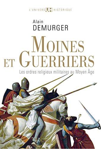 Moines et guerriers. Les ordres religieux-militaires au Moyen Âge