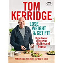 Lose Weight & Get Fit: All of the recipes from Tom's BBC cookery series