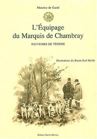 L'équipage du Marquis de Chambray: Souvenirs de Vénerie.