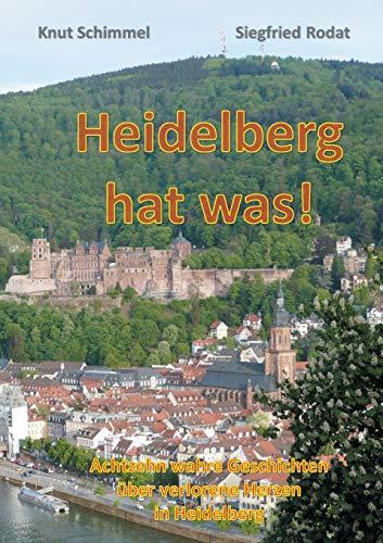Heidelberg hat was!: Achtzehn wahre Geschichten über verlorene Herzen in Heidelberg -