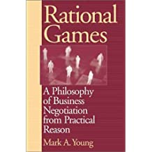 Rational Games: A Philosophy of Business Negotiation from Practical Reason
