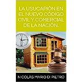 LA USUCAPIÓN EN EL NUEVO CÓDIGO CIVIL Y COMERCIAL DE LA NACIÓN. (Spanish Edition)