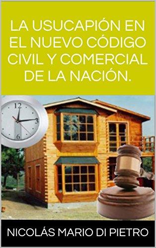 LA USUCAPIÓN EN EL NUEVO CÓDIGO CIVIL Y COMERCIAL DE LA NACIÓN. Descargar ebooks PDF