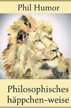 Philosophisches häppchen-weise von [Humor, Phil]