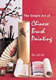The Simple Art of Chinese Brush Painting: A Step-by-step Guide to is Painting Projects of Flowers and Birds