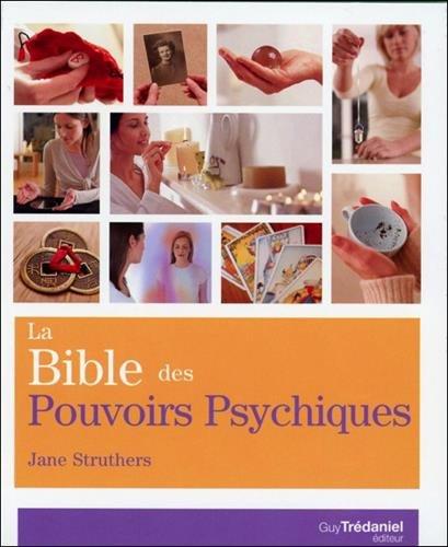 La bible des pouvoirs psychiques : Tout ce qu'il faut pour dvelopper ses pouvoirs psychiques...