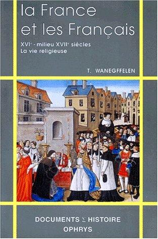 LA FRANCE ET LES FRANCAIS. : XVIème-milieu du XVIIème siècle, la vie religieuse par Thierry Wanegffelen