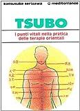 eBook Gratis da Scaricare Tsubo i punti vitali nella pratica delle terapie orientali (PDF,EPUB,MOBI) Online Italiano