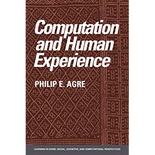 Computation and Human Experience (Learning in Doing: Social, Cognitive and Computational Perspectives)