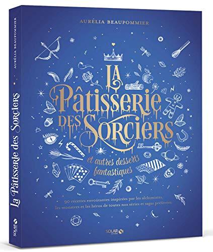 La pâtisserie des sorciers et autres desserts fantastiques par Aurelia BEAUPOMMIER