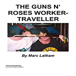 The Guns 'n' Roses Worker - Traveller by [Latham, Marc]