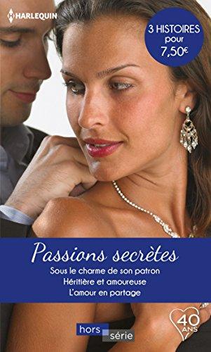 Passions secrtes : Sous le charme de son patron-Hritire et amoureuse-L'amour en partage (HORS-SERIE)