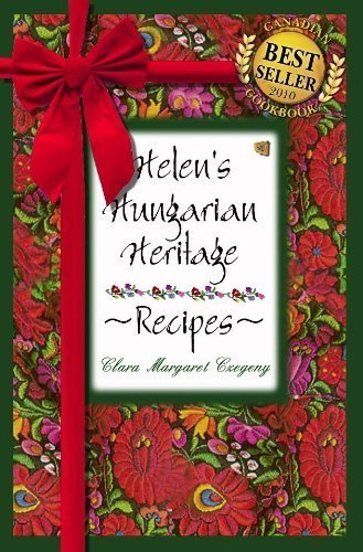 Helen's Hungarian Heritage Recipes by Clara Margaret Czegeny (2006) Spiral-bound