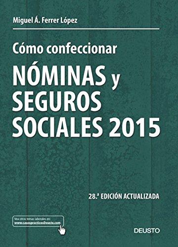 Cómo confeccionar nóminas y seguros sociales 2015: 28ª edición actualizada (Sin colección) por Miguel Ángel Ferrer López