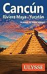 Cancun, Riviera Maya et Yucatan par Ulysse