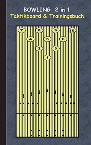 Bowling 2 in 1 Taktikboard und Trainingsbuch: Taktikbuch für Trainer, Spielstrategie, Training, Gewinnstrategie,  Bowlingbahn, Wurftechnik, Spiel, ... Trainer, Coach, Coaching Anweisungen, Taktik