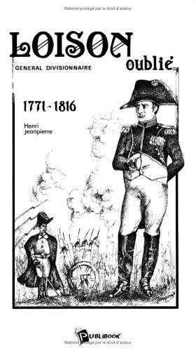 Le général Loison, 1771-1816 par Henri Jeanpierre