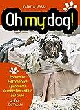 Oh my dog!: Prevenire e affrontare i problemi comportamentali del cane (Italian Edition)
