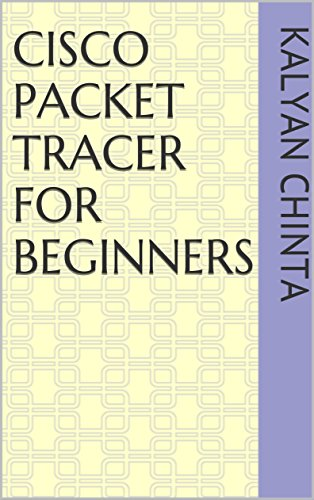 Cisco Packet Tracer for Beginners (English Edition) por Kalyan Chinta