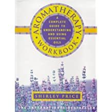 The Aromatherapy Workbook: Understanding Essential Oils from Plant to Bottle