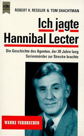 Preisvergleich Produktbild Ich jagte Hannibal Lecter. Die Geschichte des Agenten, der 20 Jahre lang Serientäter zur Strecke brachte