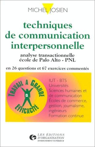 TECHNIQUES DE COMMUNICATION INTERPERSONNELLE. Analyse transactionnelle, Ecole de Palo Alto, PNL par Michel Josien