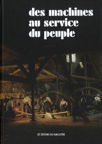 Des machines au service du peuple : Godin et la mécanique par Collectif