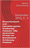 Branchenbuch und Handelsregister Schleswig-Holstein: Alle deutschen Firmen im Bundesland Schleswig-Holstein: Dezember 2016, S - Z