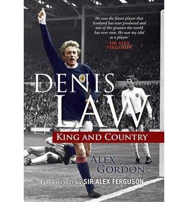 [(Denis Law: King and Country )] [Author: Alex Gordon] [Oct-2013]