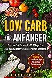 Low Carb für Anfänger: Das Low Carb Kochbuch inkl. 30 Tage Plan für optimale Fettverbrennung mit 99 Rezepten