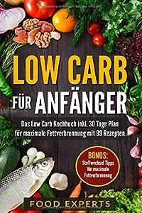 Low Carb für Anfänger: Das Low Carb Kochbuch inkl. 30 Tage Plan für optimale...