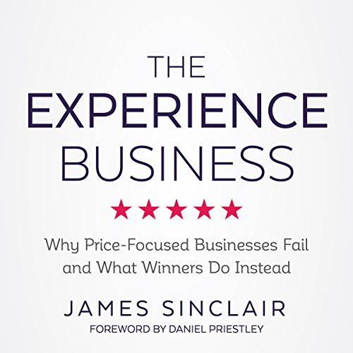 The Experience Business: Why Price-Focused Businesses Fail and What Winners Do Instead