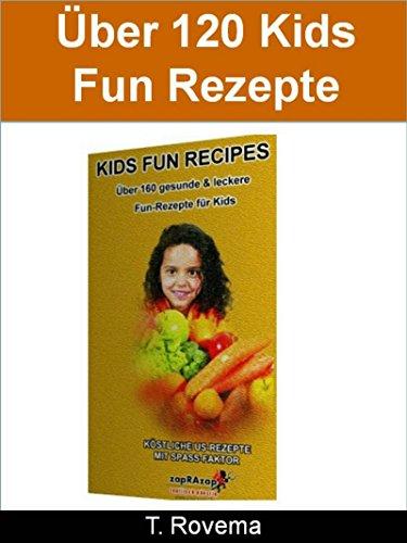 Über 120 Gesunde (Kids Fun Recipes: Über 120 gesunde & leckere Fun-Rezepte für Kids in englischer Sprache (English Edition))