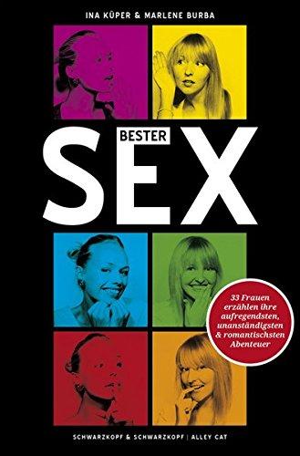 Bester Sex: 33 Frauen erzählen ihre aufregendsten, unanständigsten und romantischsten Abenteuer