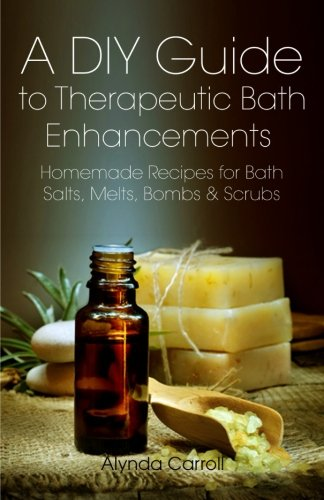 Preisvergleich Produktbild A DIY Guide to Therapeutic Bath Enhancements: Homemade Recipes for Bath Salts, Melts, Bombs and Scrubs (The Art of the Bath)