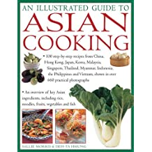 An Illustrated Guide to Asian Cooking: 100 Step-by-step Recipes from China, Hong Kong, Japan, Korea, Malaysia, Singapore, Thailand, Myanmar, Indonesia, the Philippines and Vietnam, Shown in