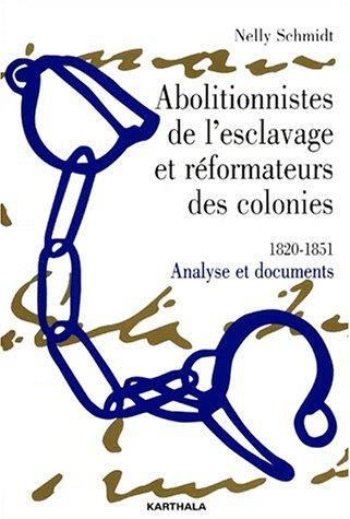 Abolitionnistes de l'esclavage et Réformateurs des colonies : 1820-1851 par Nelly Schmidt